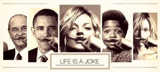« Life is a joke. It's too amazing. »