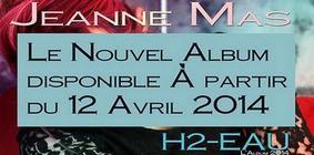"""JEANNE MAS  - LE NOUVEL ALBUM :  """"H2-EAU""""   - L'EVENEMENT créé sur   Facebook"""
