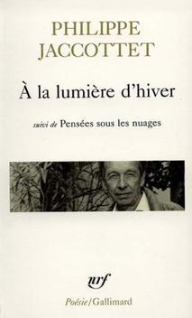 A la lumière d'hiver suivi de Pensées sous les nuages - Philippe Jaccottet