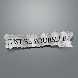 Etre soi même.