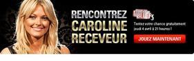 Freeroll pour gagnez un dîner avec Caroline Receveur