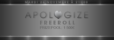 APOLOGIZE Freeroll 1500¤ Gtd ce Mardi 26/11