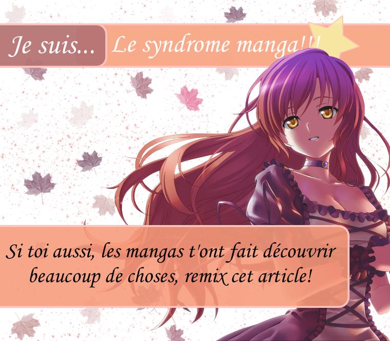 Je suis... Le syndrome manga!!!