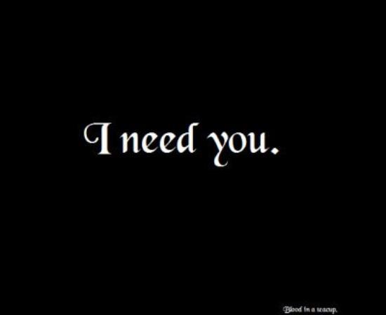 "- "" & j'ai tant besoin de toi ... """
