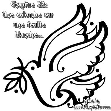 Chapitre 22: Une colombe sur une feuille blanche...