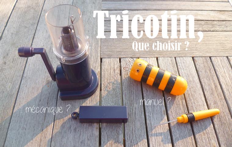 Tricotin manuel ou mécanique : Que choisir ?