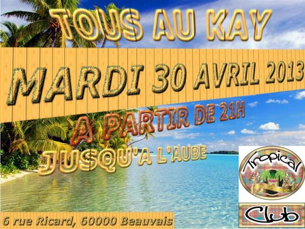 TOUS au KAy le mardi 30 avril 2013 de 21 h jusqu'à tout la nuit