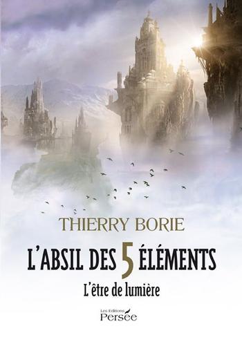 L'absil des 5 éléments : L'être de lumière, Thierry BORIE.