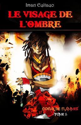 Le visage de l'ombre tome 1 : Coeur de flammes , Iman EYITAYO.
