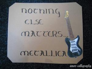 """Nothing Else Matters"" Metallica."