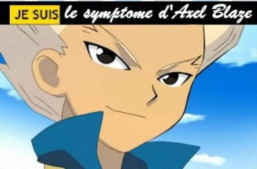 Je suis le symptôme d'Axel Blaze :) ^*^