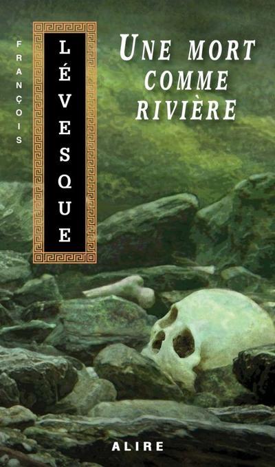 François Lévesque - Une mort comme rivière