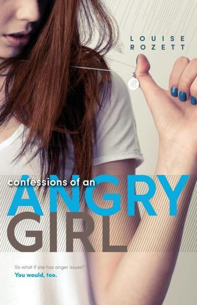 Louise Rozett - Confessions of an angry girl