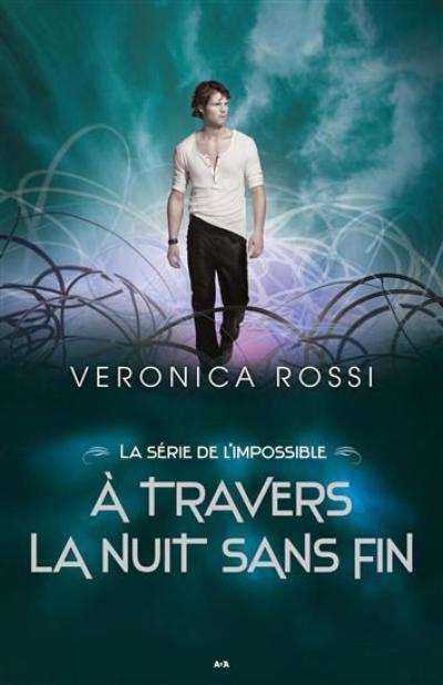 Veronica Rossi - À travers la nuit sans fin