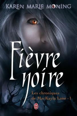 Les Chroniques de MacKayla Lane, tome 1 : Fièvre noire de Karen Marie Moning __★★★★★