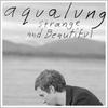 Aqualung ~ Strange and Beautiful