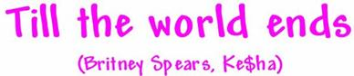 Till the world ends (Ft. Britney Spears, Ke$ha)