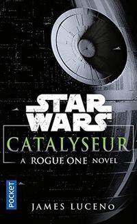 Catalyseur (roman prequel à Rogue One)