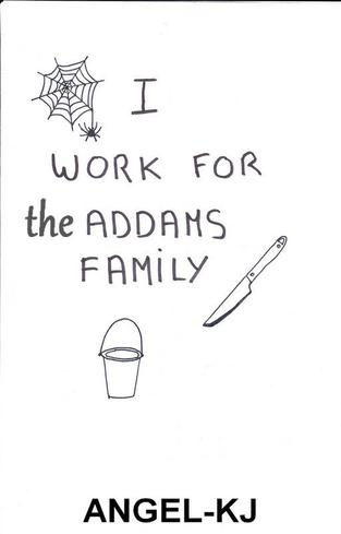 I work for the Addams family