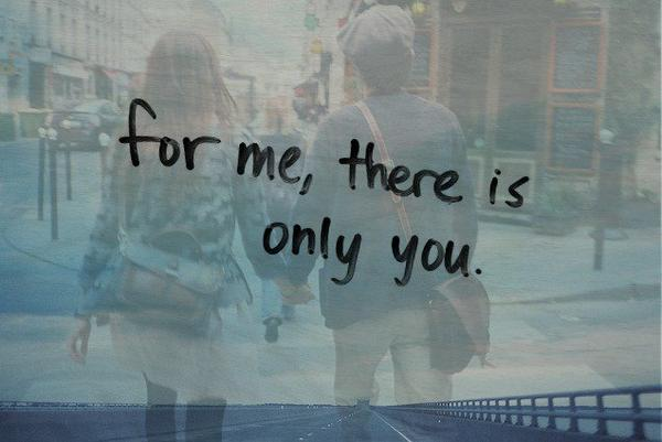 For me, there is only you. †
