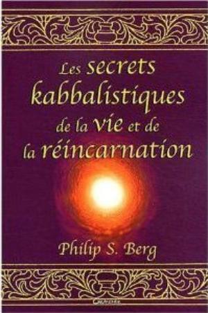 - Les secrets kabbalistiques de la vie et de la réincarnation de Philip S. Berg ________________ -
