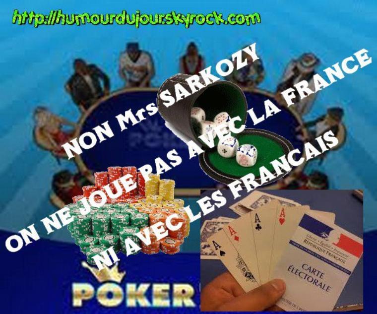 SARKOZY JOUE LA FRANCE AU POKER MENTEUR !  (normal étant lui le roi des menteurs)