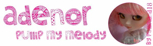 ♥Ma sixième pullip♥Adenor♥Pullip My Melody♥
