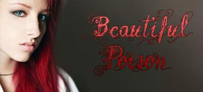 """Beautiful Poison"" BeautifulPoison"