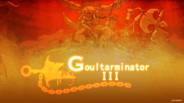 Goultarminator III / IV / V
