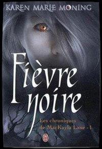 ஐ Les Chroniques de MacKayla Lane (tome 1) - Fièvre noire de Karen Marie Moning ஐ