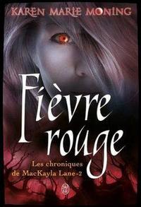 ஐ Les Chroniques de MacKayla Lane (tome 2) - fièvre Rouge de Karen Marie Moning ஐ