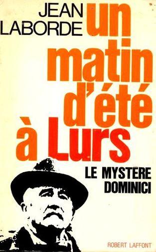 FAUT-IL ENVOYER AUX ENFERS LES GENERAUX VAINCUS ? - UN MATIN D'ETE A LURS  ou LE MYSTERE DOMINICI
