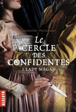 Le cercle des confidentes, tome 1 : Lady Megan