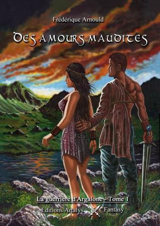 La guerrière d'Argalone, tome 1 : Des amours maudites