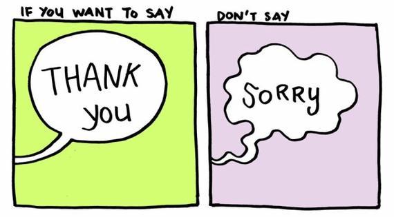 Ne dis pas désolé quand tu veux   dire merci.