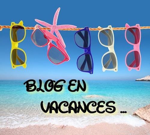 Le blog en vacances 27/07/2018 au 15/08/2018