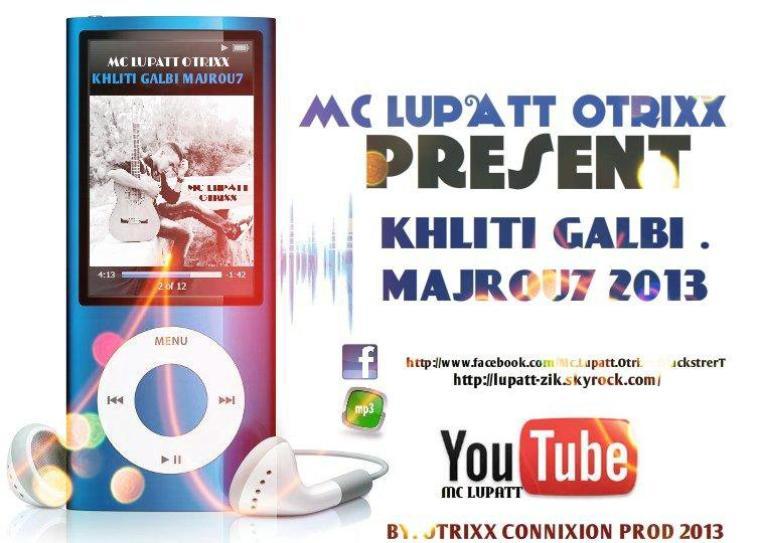 LE DESTIN / Mc Lupatt Otrixx - KHLITI GALBI MAJROU7 [- LE DESTIN- New  -2O13-] by : Otrixx ..  ♪ (2013)