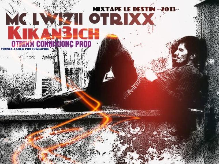 LE DESTIN / Mc Lwizii Otrixx - KIKAN3ICH [- LE DESTIN- New Single -2O13-] by : Otrixx ConniXion  ♪ (2013)