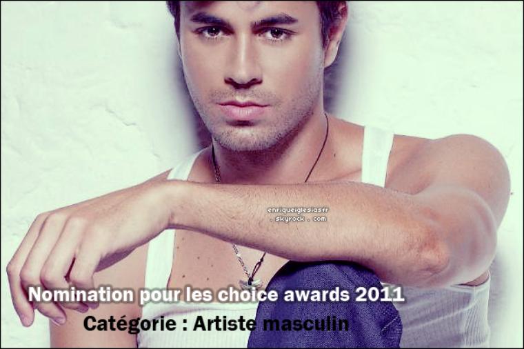 . Teen Choice Awards 2011 : Enrique est Nominé dans la catégorie Artiste masculin pour voter c'est ici. .
