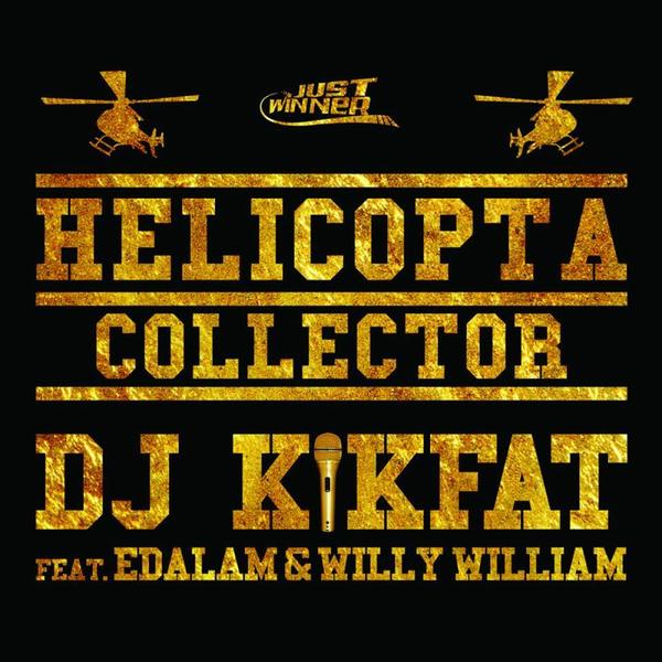 Dj Kikfat feat Edalam & Willy William - Helicopta Collector (2015)