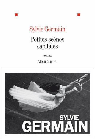 Sylvie Germain - Petites scènes capitales