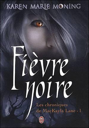"""""""Les Chroniques de MacKayla Lane, Fièvre Noire"""" de Karen Marie Moning."""