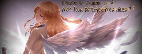 Chapitre 16:  Saurais-je à mon tour déployer mes ailes ?