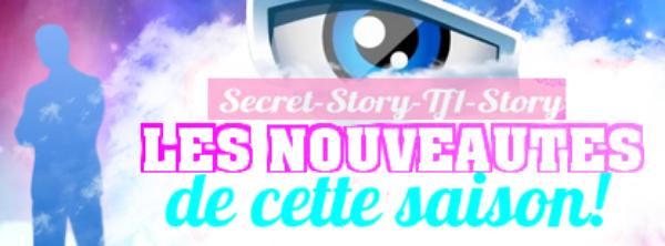 Secret Story 7: Les nouveautés!