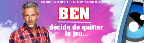 Secret Story 7: Ben décide de quitter la Maison des Secrets?