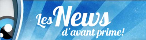 Les News d'avant prime! 05/07