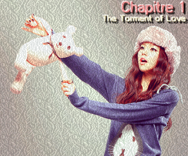 Chapitre 1 :                                  The Torment Of Love