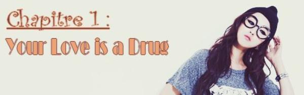 Chapitre 1 :Your Love is a Drug