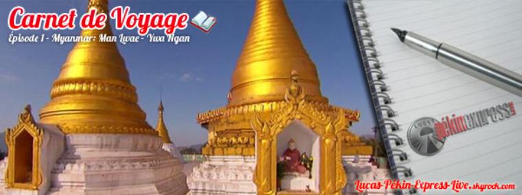 DEBRIEF - Carnet de Voyage: Épisode 1 - Myanmar: Man Lwae - Ywa Ngan