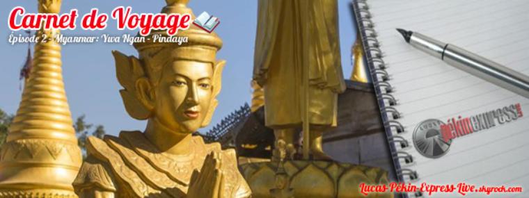 DEBRIEF - Carnet de Voyage: Épisode 2 - Myanmar: Ywa Ngan - Pindaya